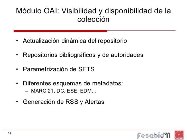 Módulo OAI: Visibilidad y disponibilidad de la colección <ul><li>Actualización dinámica del repositorio </li></ul><ul><li>...
