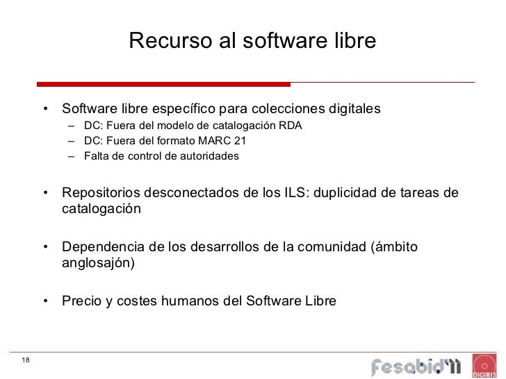 Recurso al software libre <ul><li>Software libre específico para colecciones digitales </li></ul><ul><ul><li>DC: Fuera del...