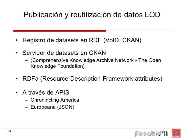 Publicación y reutilización de datos LOD <ul><li>Registro de datasets en RDF (VoID, CKAN) </li></ul><ul><li>Servidor de da...