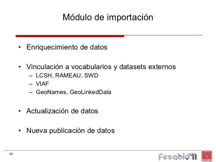 Módulo de importación <ul><li>Enriquecimiento de datos </li></ul><ul><li>Vinculación a vocabularios y datasets externos </...