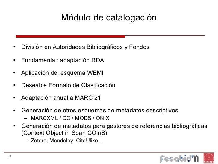 Módulo de catalogación <ul><li>División en Autoridades Bibliográficos y Fondos </li></ul><ul><li>Fundamental: adaptación R...