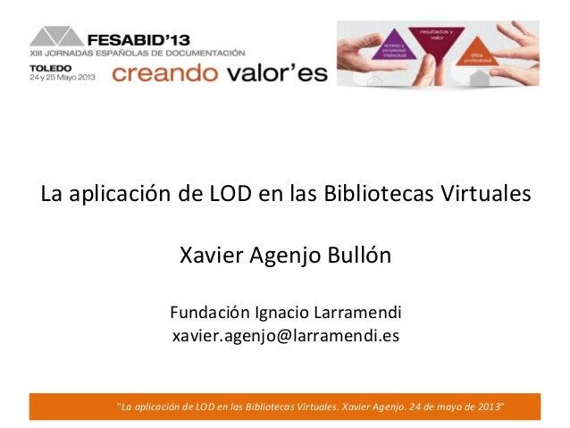 """1""""La aplicación de LOD en las Bibliotecas Virtuales. Xavier Agenjo. 24 de mayo de 2013""""La aplicación de LOD en las Bibliot..."""