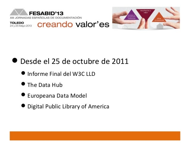 Desde el 25 de octubre de 2011Informe Final del W3C LLDThe Data HubEuropeana Data ModelDigital Public Library of Amer...