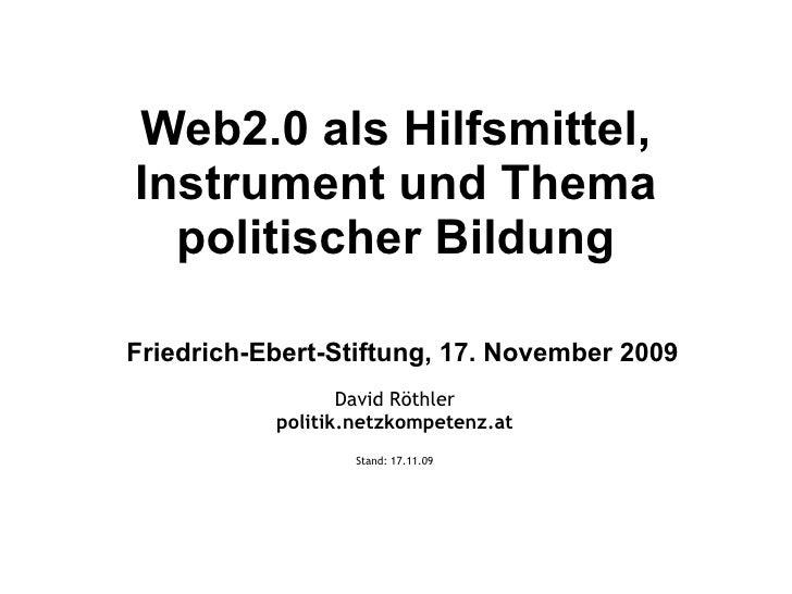 Web2.0 als Hilfsmittel, Instrument und Thema politischer Bildung   Friedrich-Ebert-Stiftung, 17. November 2009 David Röthl...