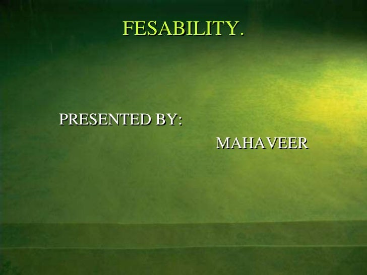 FESABILITY.PRESENTED BY:                MAHAVEER