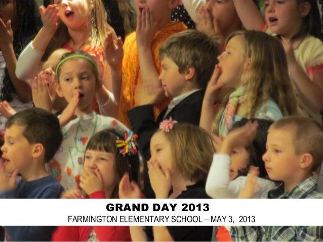 GRAND DAY 2013FARMINGTON ELEMENTARY SCHOOL – MAY 3, 2013
