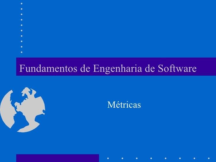 Fundamentos de Engenharia de Software Métricas