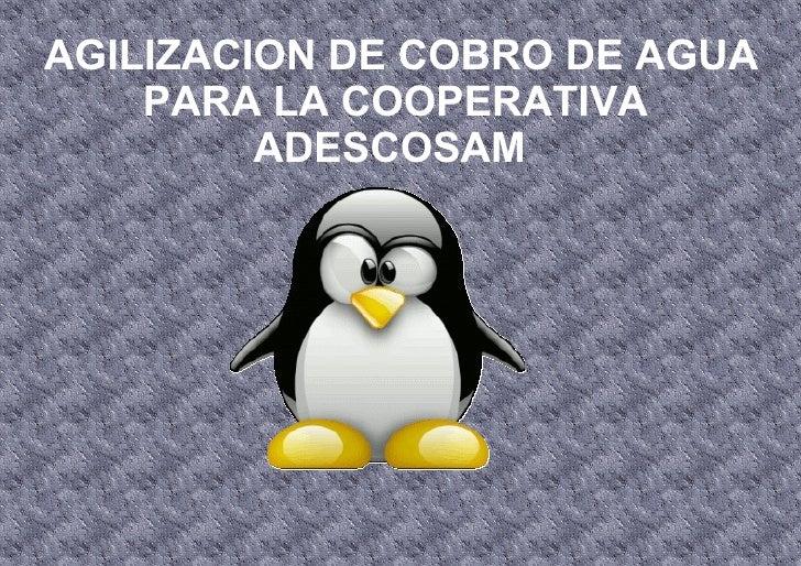 AGILIZACION DE COBRO DE AGUA    PARA LA COOPERATIVA         ADESCOSAM