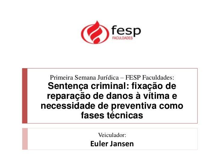 Primeira Semana Jurídica – FESP Faculdades: Sentença criminal: fixação de reparação de danos à vítima enecessidade de prev...