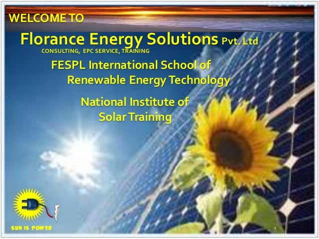 FESPL International School ofRenewable EnergyTechnologyNational Institute ofSolarTrainingFlorance Energy Solutions Pvt. Lt...