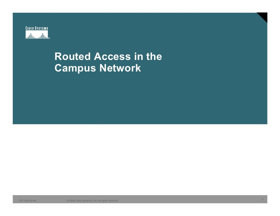 Routed Access in the                 Campus Network     C97-340375-00     © 2006 Cisco Systems, Inc. All rights reserved. ...