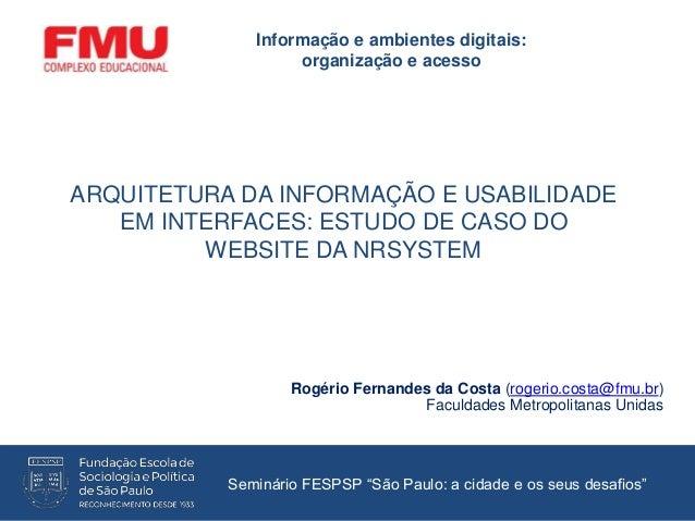 ARQUITETURA DA INFORMAÇÃO E USABILIDADE EM INTERFACES: ESTUDO DE CASO DO WEBSITE DA NRSYSTEM Rogério Fernandes da Costa (r...