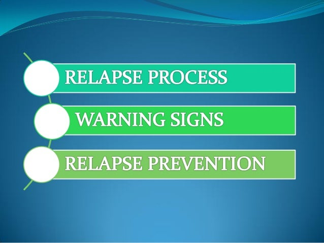 TODAYS DISCUSSION  Today we will touch briefly on the relapse process highlighting the fact that relapse does not just ha...