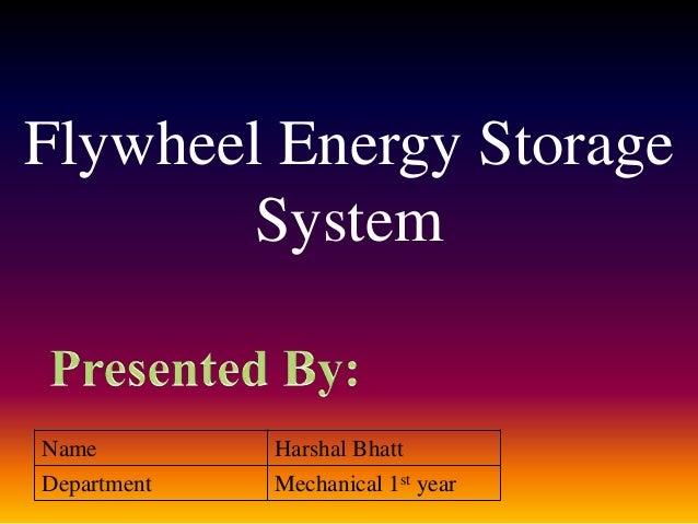 Flywheel Energy Storage System Name Harshal Bhatt Department Mechanical 1st year