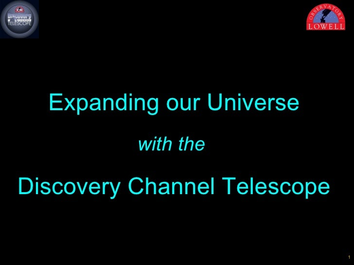 Expanding our Universe   with the  Discovery Channel Telescope