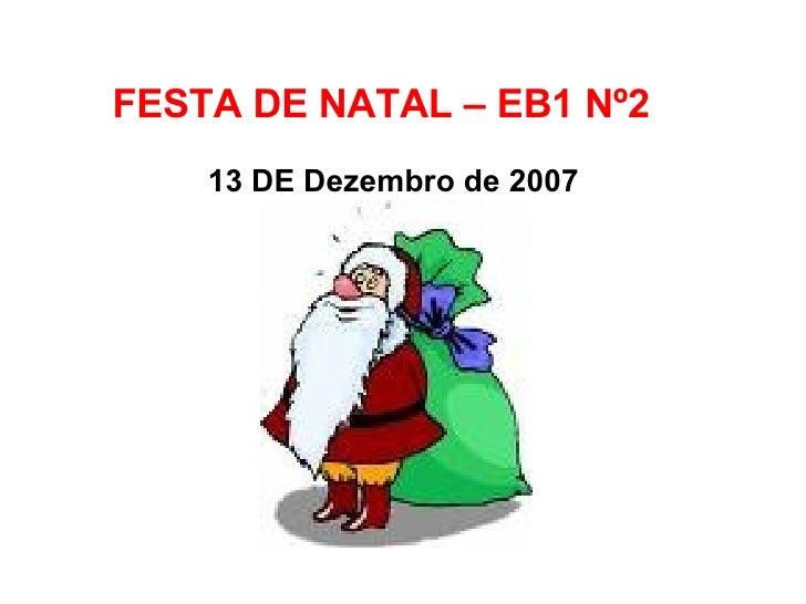 FESTA DE NATAL – EB1 Nº2  13 DE Dezembro de 2007