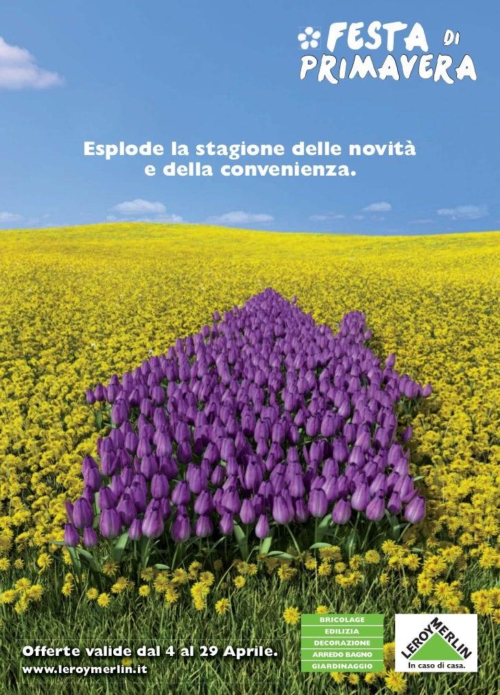 Esplode la stagione delle novità             e della convenienza.Offerte valide dal 4 al 29 Aprile.www.leroymerlin.it