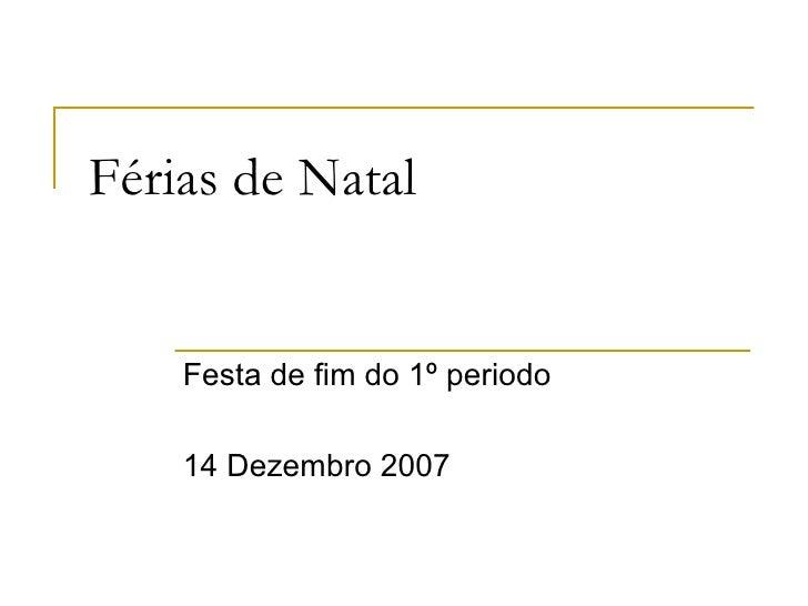 Férias de Natal Festa de fim do 1º periodo 14 Dezembro 2007