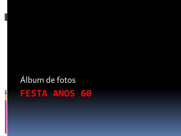 FESTA ANOS 60<br />Álbum de fotos<br />