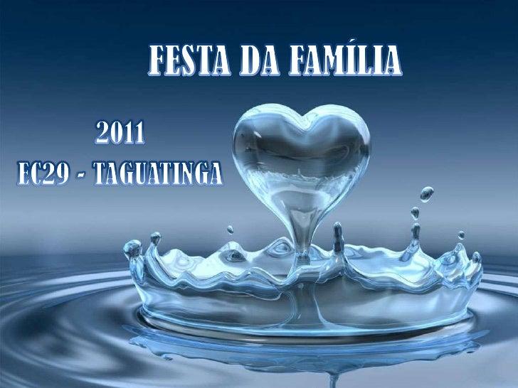FESTA DA FAMÍLIA<br />2011<br />EC29 - TAGUATINGA<br />