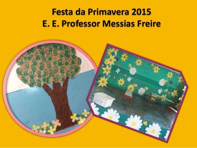 Festa da Primavera 2015 E. E. Professor Messias Freire