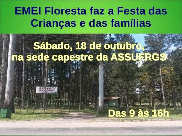 EMEI Floresta faz a Festa das  Crianças e das famílias  SSáábbaaddoo,, 1188 ddee oouuttuubbrroo,,  nnaa sseeddee ccaappees...