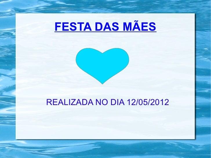 FESTA DAS MÃESREALIZADA NO DIA 12/05/2012