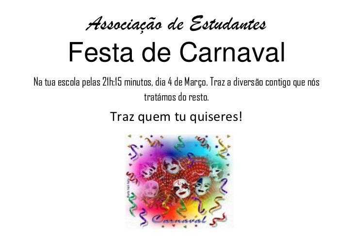 Festa de Carnaval<br />Na tua escola pelas 21h:15 minutos, dia 4 de Março. Traz a diversão contigo que nós tratámos do res...