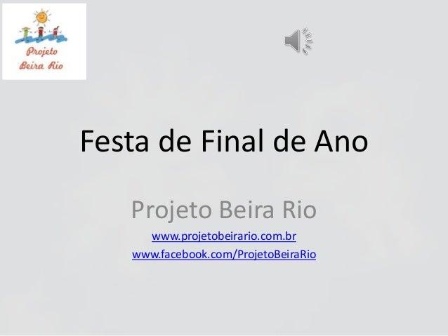 Festa de Final de Ano Projeto Beira Rio www.projetobeirario.com.br www.facebook.com/ProjetoBeiraRio