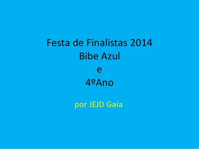 Festa de Finalistas 2014 Bibe Azul e 4ºAno por JEJD Gaia