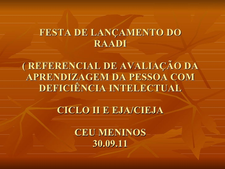 FESTA DE LANÇAMENTO DO  RAADI  ( REFERENCIAL DE AVALIAÇÃO DA APRENDIZAGEM DA PESSOA COM DEFICIÊNCIA INTELECTUAL CICLO II E...