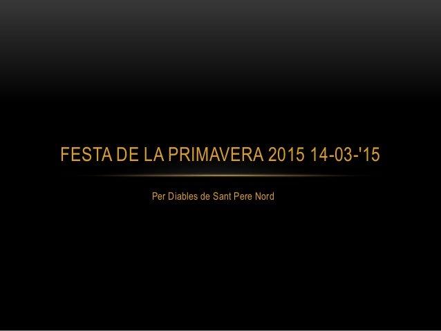 Per Diables de Sant Pere Nord FESTA DE LA PRIMAVERA 2015 14-03-'15