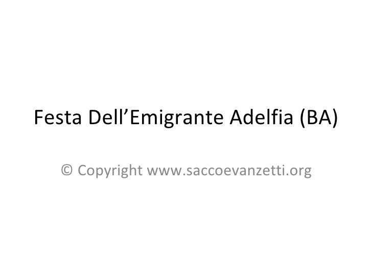 Festa Dell'Emigrante Adelfia (BA) © Copyright www.saccoevanzetti.org