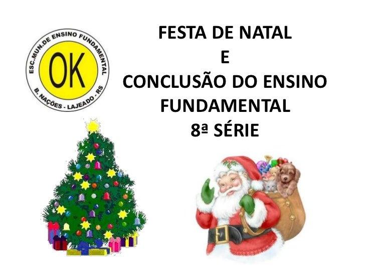 FESTA DE NATAL          ECONCLUSÃO DO ENSINO   FUNDAMENTAL      8ª SÉRIE