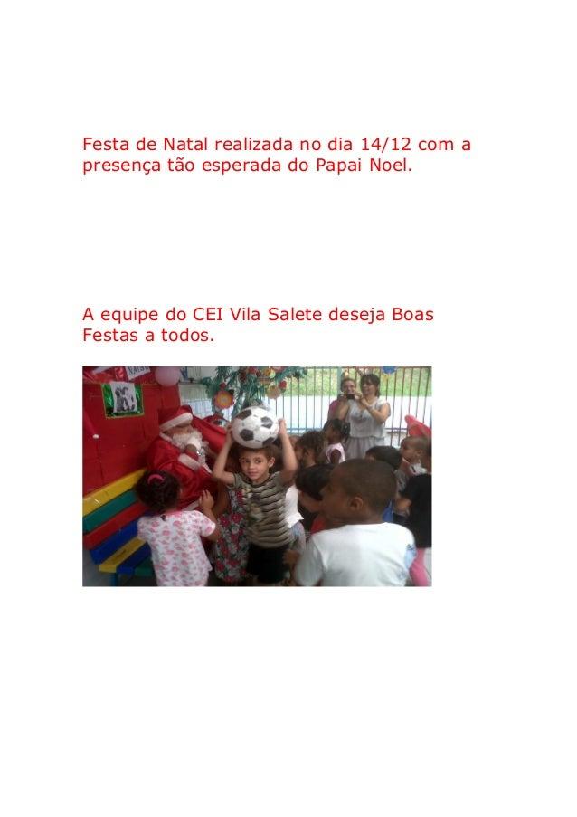 Festa de Natal realizada no dia 14/12 com apresença tão esperada do Papai Noel.A equipe do CEI Vila Salete deseja BoasFest...