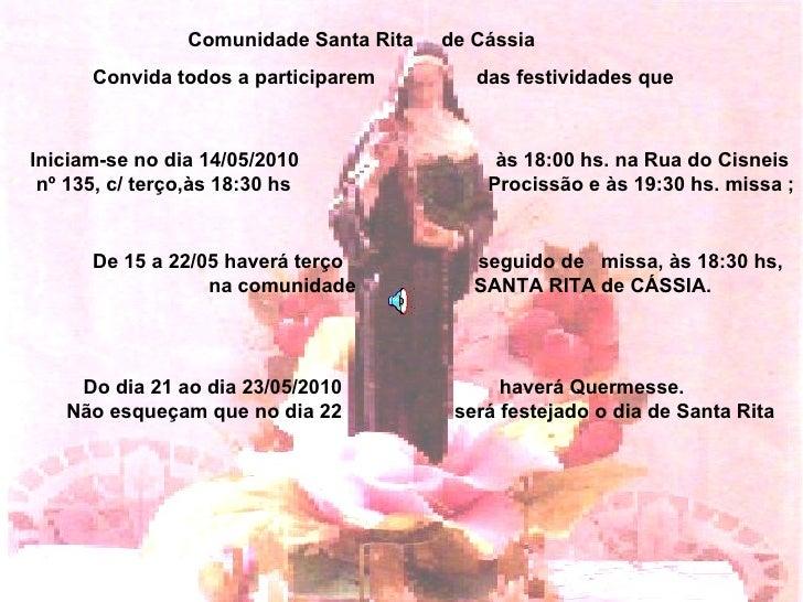 Comunidade Santa Rita  de Cássia Convida todos a participarem  das festividades que Iniciam-se no dia 14/05/2010  às 18:00...