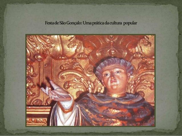 São Gonçalo ações em vidaSão Gonçalo nasceu em 1187 emTagilde, Portugal, estudou teologia efrequentou a escola arquiepisco...