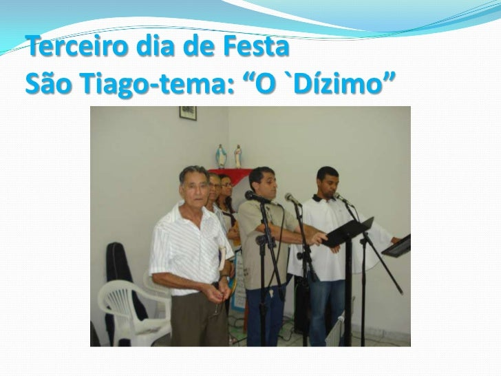 """Terceiro dia de Festa São Tiago-tema: """"O `Dízimo""""<br />"""
