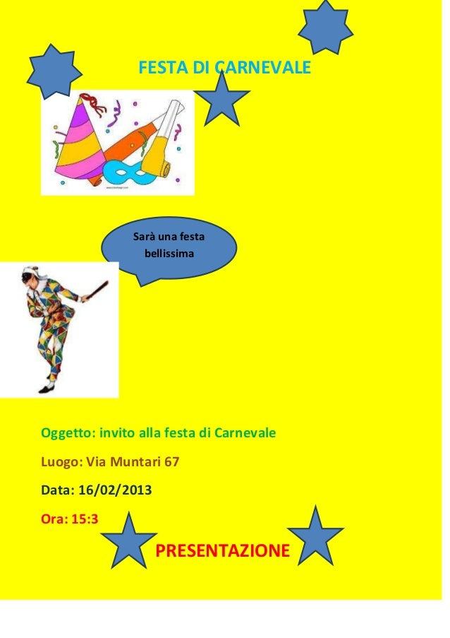 FESTA DI CARNEVALE               Sarà una festa                 bellissimaOggetto: invito alla festa di CarnevaleLuogo: Vi...