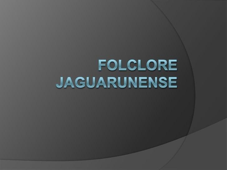 Folclore Jaguarunense<br />