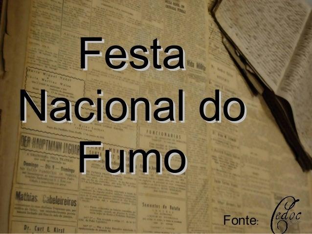 FestaFesta Nacional doNacional do FumoFumo Fonte: