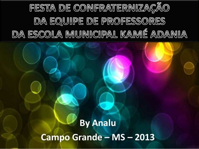 By Analu Campo Grande – MS – 2013