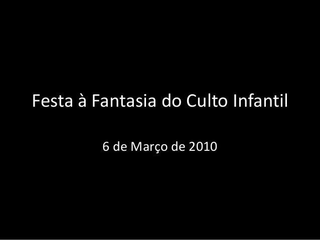 Festa à Fantasia do Culto Infantil6 de Março de 2010