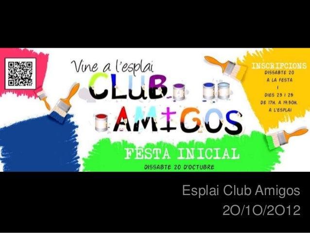 XX/XX/XX       Esplai Club Amigos              2O/1O/2O12