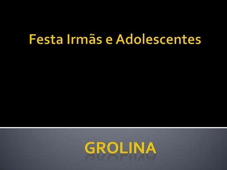 Festa Irmãs e Adolescentes<br />Grolina<br />