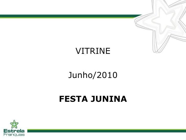 <ul><li>VITRINE </li></ul><ul><li>Junho/2010 </li></ul><ul><li>FESTA JUNINA </li></ul>