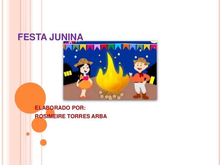 FESTA JUNINA<br />ELABORADO POR: <br />ROSIMEIRE TORRES ARBA<br />