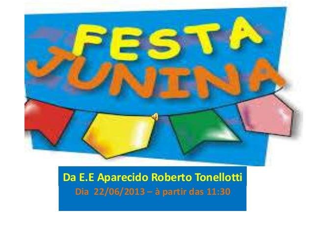 Da E.E Aparecido Roberto TonellottiDia 22/06/2013 – à partir das 11:30