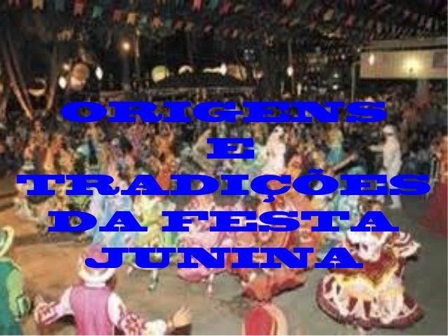 ORIGENS E TRADIÇÕES DA FESTA JUNINA