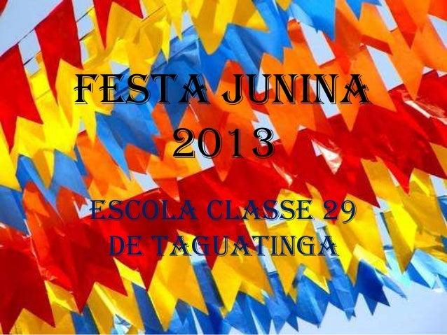 FESTA JUNINA2013ESCOLA CLASSE 29DE TAGUATINGA